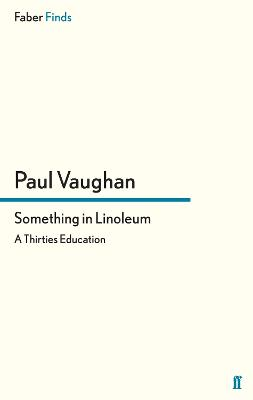 Something in Linoleum A Thirties Education by Paul Vaughan