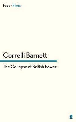 The Collapse of British Power by Correlli Barnett