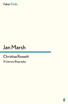 Christina Rossetti A Literary Biography by Jan Marsh