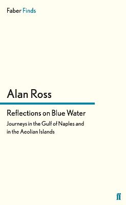 Reflections on Blue Water Journeys in the Gulf of Naples and in the Aeolian Islands by Alan Ross
