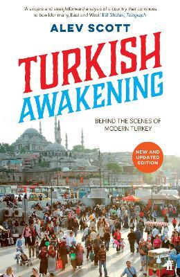 Turkish Awakening Behind the Scenes of Modern Turkey by Alev Scott