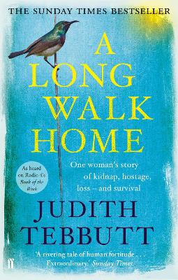 A Long Walk Home One Woman's Story of Kidnap, Hostage, Loss - and Survival by Judith Tebbutt