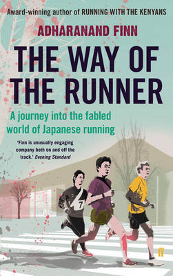 The Way of the Runner A Journey into the Fabled World of Japanese Running by Adharanand Finn