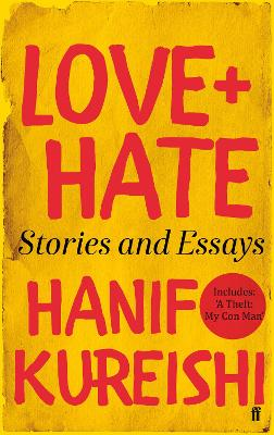 Love + Hate Stories and Essays by Hanif Kureishi