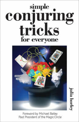 Simple Conjuring Tricks for Everyone Learn How to Amaze Family and Friends by Julia Thorley