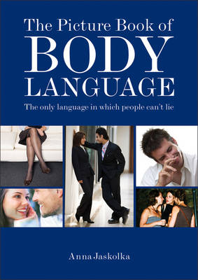 The Picture Book of Body Language the Only Language in Which People Can't Lie by Anna Jaskolka