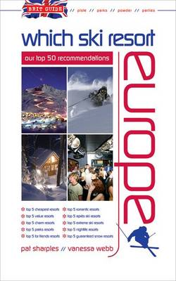 Brit Guide - Which Ski Resort - Europe Our Top 50 Recommendations by Pat Sharples, Vanessa Webb