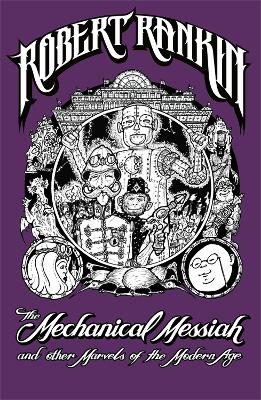 The Mechanical Messiah and Other Marvels of the Modern Age A Novel by Robert Rankin