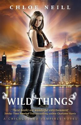 Wild Things A Chicagoland Vampires Novel by Chloe Neill