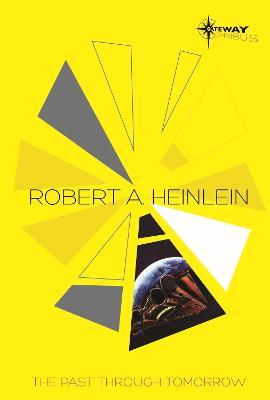 The Past Through Tomorrow The SF Gateway Omnibus by Robert A. Heinlein