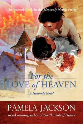 For the Love of Heaven by Pamela Jackson