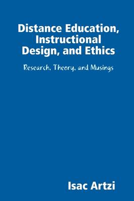 Distance Education, Instructional Design, and Ethics by Isac Artzi