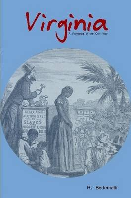 Virginia : A Romance of the Civil War by Richard Bertematti