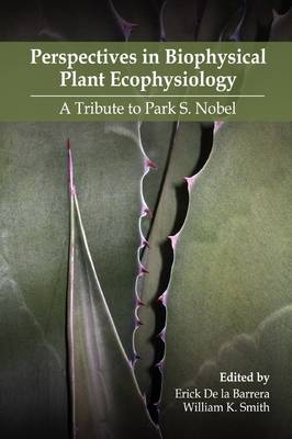 Perspectives in Biophysical Plant Ecophysiology: A Tribute to Park S. Nobel by Erick De la Barrera, William K. Smith
