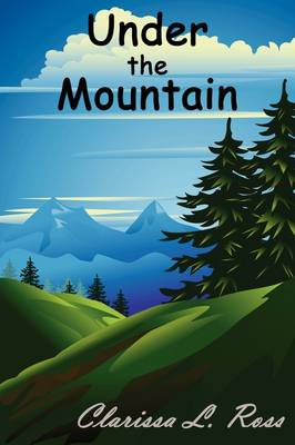 Under the Mountain by Clarissa L. Ross