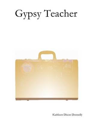 Gypsy Teacher by Kathleen Dixon Donnelly