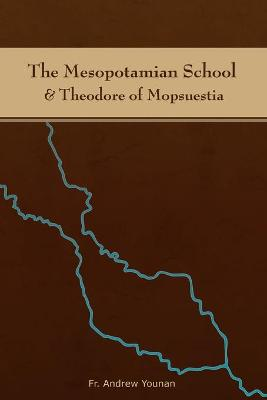 The Mesopotamian School & Theodore of Mopsuestia by Fr. Andrew Younan