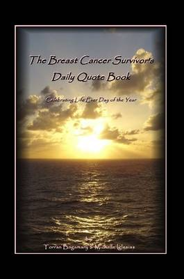 The Breast Cancer Survivor's Daily Quote Book by Michelle Iglesias & Torran Bagamary