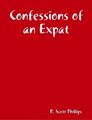 Confessions of an Expat by Scott Phillips