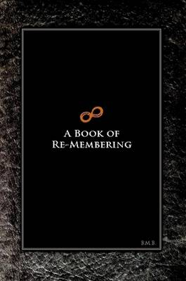 A Book of Re-Membering: Lessons in Death and Rebirth with Ayahuasca by B. M. B.