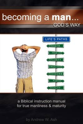 Becoming a Man... God's Way by Andrew Ash