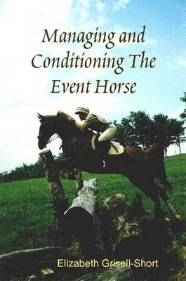 Managing and Conditioning The Event Horse by Elizabeth Grisell-Short