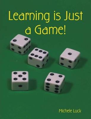 Learning is Just a Game! by Michele Luck