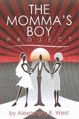 The Momma's Boy Project by Alexandria R. West