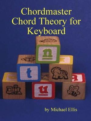 Chordmaster Chord Theory for Keyboard by Michael Ellis