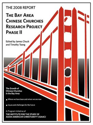 The 2008 Report: Bay Area Chinese Churches Research Project, Phase II by Timothy Tseng, James Chuck