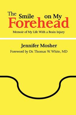 The Smile on My Forehead: Memoir of My Life With a Brain Injury by Jennifer Mosher