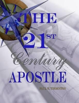 The 21st Century Apostle by Paul Thornton