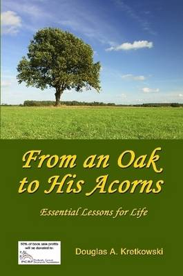 From an Oak to His Acorns: Essential Lessons for Life by Douglas Kretkowski