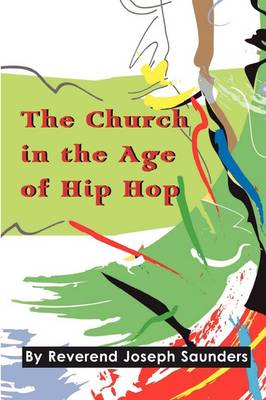 The Church in the Age of Hip Hop by Joseph Saunders
