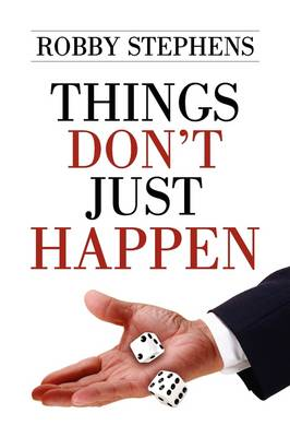 Things Don't Just Happen by Robby Stephens