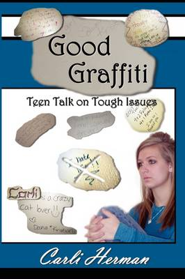 Good Graffiti Teen Talk on Tough Issues by Carli Herman