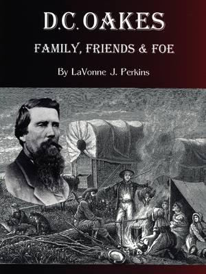 D.C. Oakes - Family,Friends & Foe by LaVonne J. Perkins