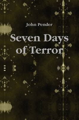Seven Days of Terror by John Pender
