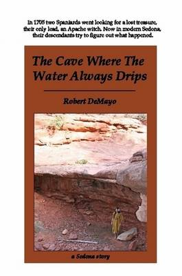 The Cave Where The Water Always Drips by Robert DeMayo