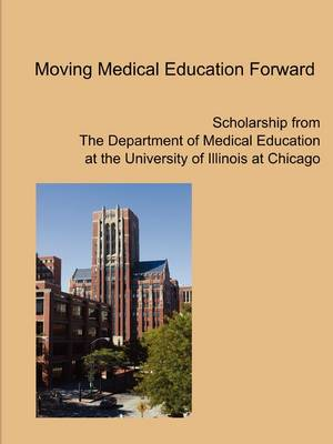 Moving Medical Education Forward by UIC Department of Medical Education