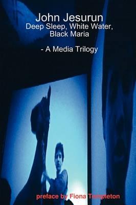 John Jesurun: A Media Trilogy by John Jesurun