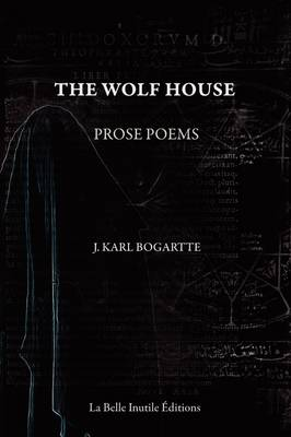 The Wolf House by J. Karl Bogartte