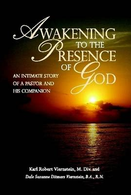 Awakening to the Presence of God An Intimate Story of a Pastor and His Companion by Karl Robert Viernstein, Dale Suzanne Ditmars Viernstein
