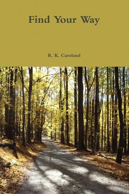 Find Your Way by R. K. Caroland