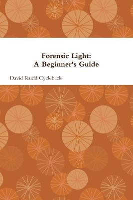 Forensic Light: A Beginner's Guide by David Rudd Cycleback