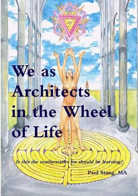 We as Architects in the Wheel of Life Is This the Math We Should be Learning? by Paul Stang