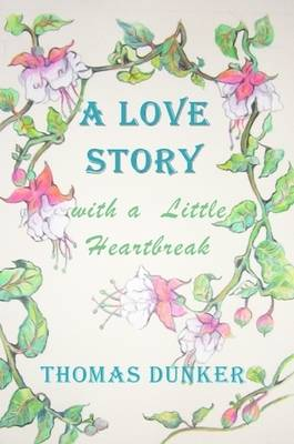 A Love Story with a Little Heartbreak by Thomas Dunker
