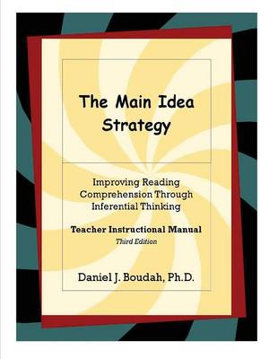 The Main Idea Strategy: Improving Reading Comprehension Through Inferential Thinking (Teacher Instructional Manual) 2nd Edition by Ph.D., Daniel J. Boudah