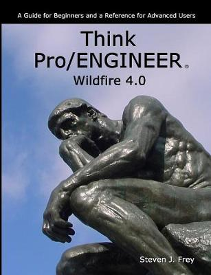 Think Pro/ENGINEER Wildfire 4.0 by Steven J. Frey
