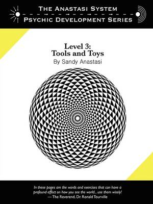 The Anastasi System - Psychic Development Level 3: Tools and Toys by Sandy Anastasi